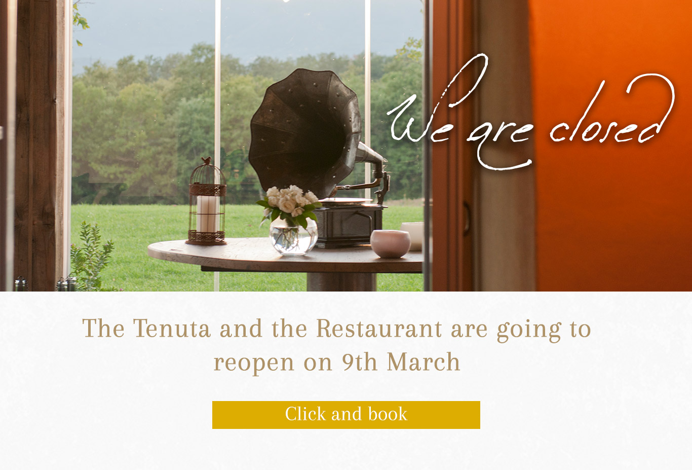 The Tenuta and the Restaurant are going to reopen on 9th March